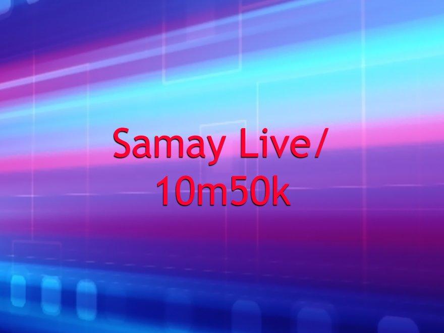 Samay Live/ 10m50k-Samay