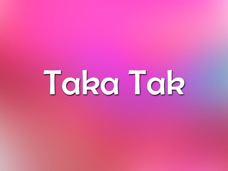 Taka Tak-JUS 24x7