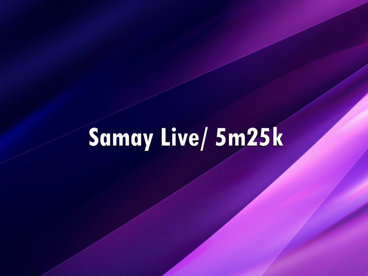 Samay Live/ 5m25k-Samay